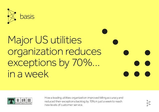 About the Customer Major US utilities organization reduces exceptions by 70%… in a week How a leading utilities organizati...