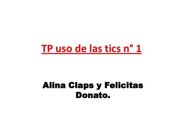 TP uso de las tics n° 1 Alina Claps y Felicitas Donato.