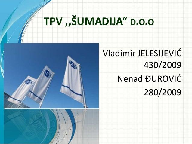 """TPV ,,ŠUMADIJA"""" D.O.O Vladimir JELESIJEVIĆ 430/2009 Nenad ĐUROVIĆ 280/2009"""
