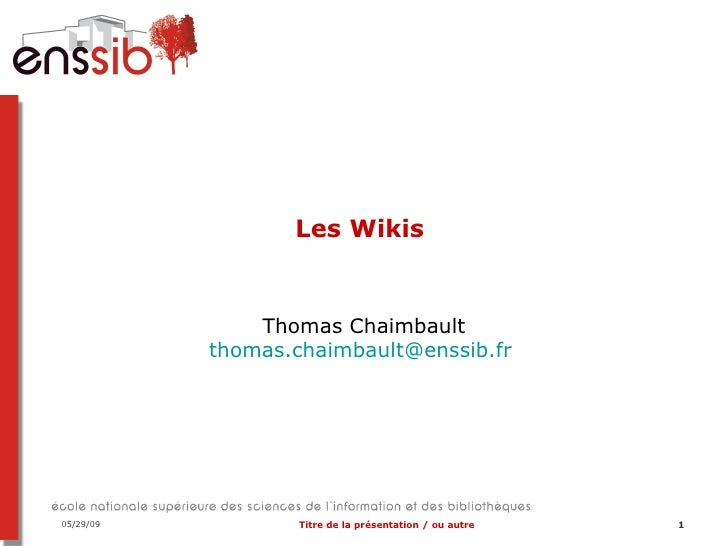 Les Wikis  Thomas Chaimbault [email_address]