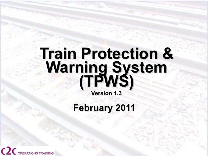 Welcome Train Protection & Warning System (TPWS) Version 1.3 February 2011   21 Apr 2011