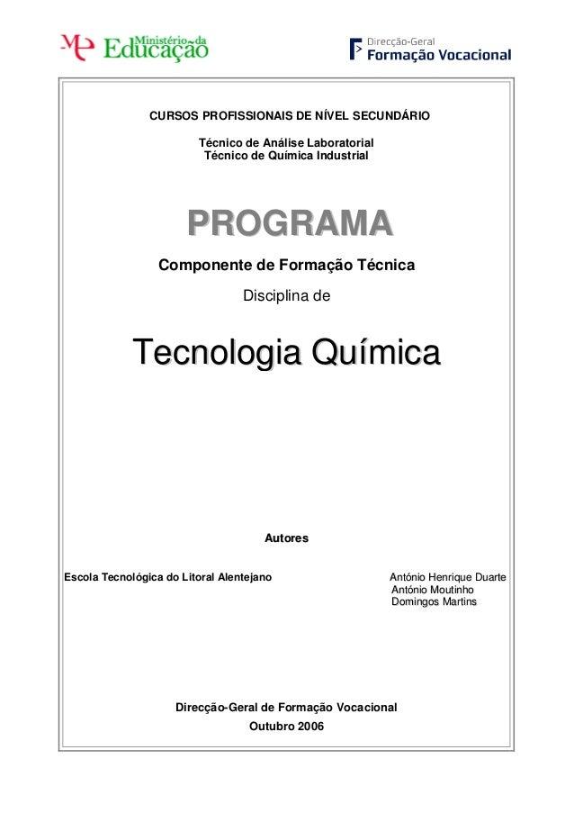 CURSOS PROFISSIONAIS DE NÍVEL SECUNDÁRIO Técnico de Análise Laboratorial Técnico de Química Industrial PPRROOGGRRAAMMAA Co...