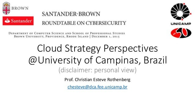 Cloud Strategy Perspectives @University of Campinas, Brazil (disclaimer: personal view) Prof. Christian Esteve Rothenberg ...