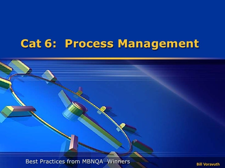 Cat 6: Process ManagementBest Practices from MBNQA Winners   Bill Voravuth