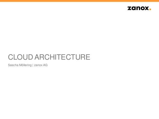 CLOUD ARCHITECTURE Sascha Möllering | zanox AG