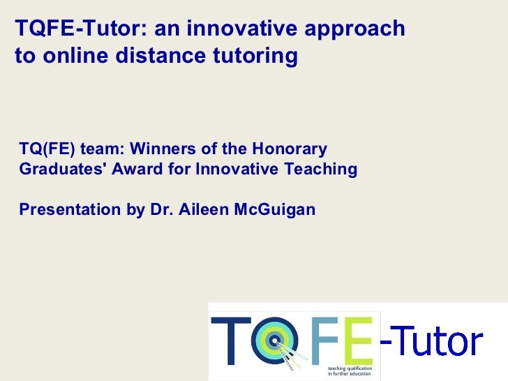 TQFE-Tutor: an innovative approachto online distance tutoringTQ(FE) team: Winners of the HonoraryGraduates Award for Innov...