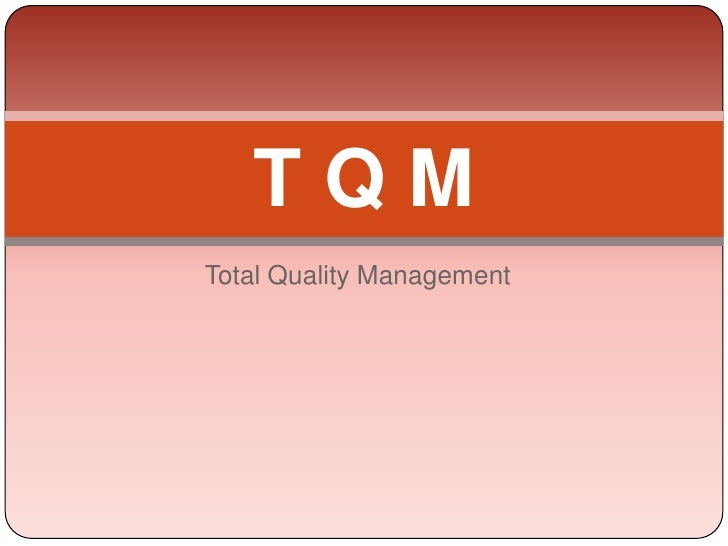 Total Quality Management<br />T Q M<br />