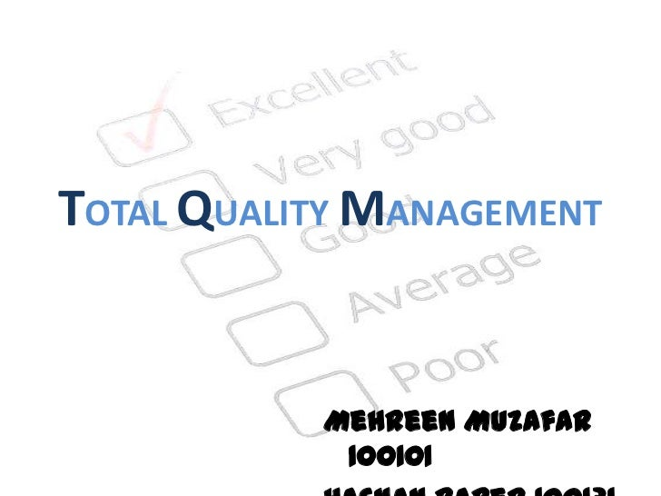 TOTAL QUALITY MANAGEMENT<br />Mehreen Muzafar 100101<br />Hasnan Baber 100131<br />