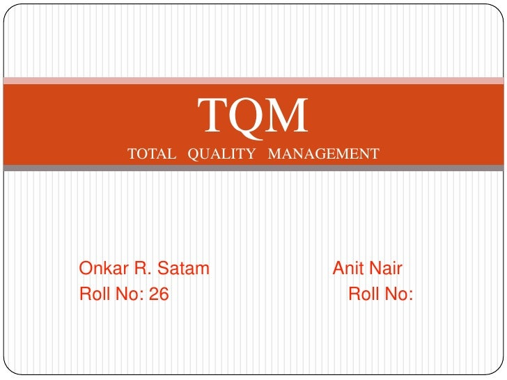Onkar R. SatamAnit Nair<br />Roll No: 26			             Roll No: <br />TQMTOTAL   QUALITY   MANAGEMENT<br />