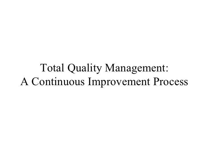 Total Quality Management:  A Continuous Improvement Process