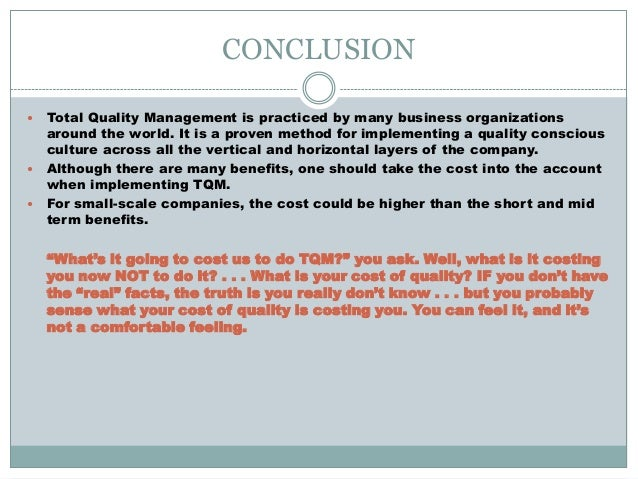 tqm conclusion Full-text paper (pdf): the influence of tqm on employees' work-related attitudes and behaviour the adoption of principles of total quality management (tqm) is associated with more favorable attitudes from as to what h1 is concerned, the results agree with the conclusions of sommer and merritt (1994) and of.
