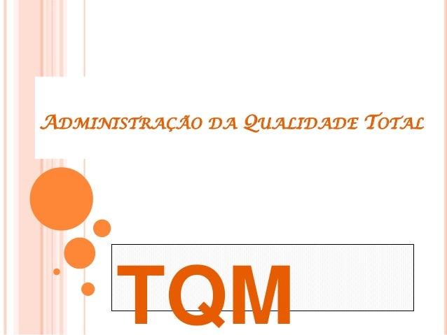 ADMINISTRAÇÃO DA QUALIDADE TOTAL TQM