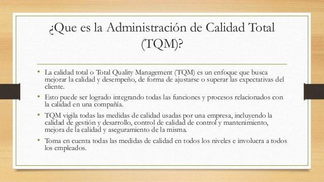 ¿Que es la Administración de Calidad Total (TQM)? • La calidad total o Total Quality Management (TQM) es un enfoque que bu...