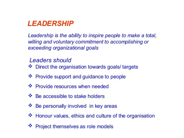 LEADERSHIP Leadership is the ability to inspire people to make a total, willing and voluntary commitment to accomplishing ...
