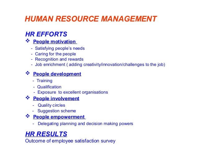 HUMAN RESOURCE MANAGEMENT HR EFFORTS  People motivation - Satisfying people's needs - Caring for the people - Recognition...