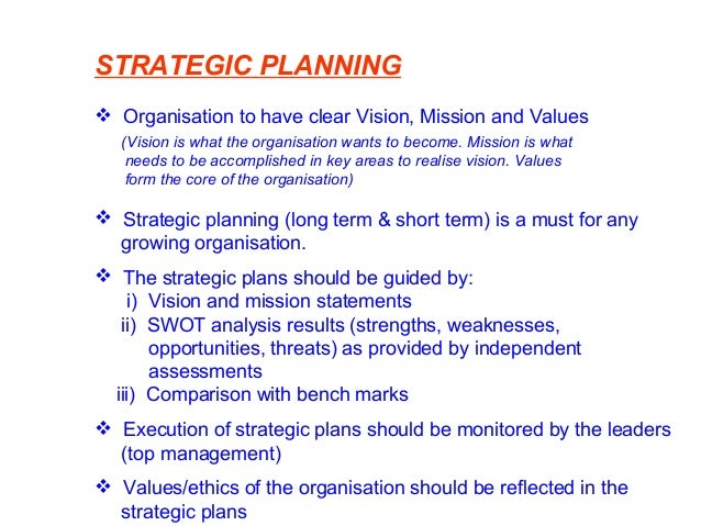 STRATEGIC PLANNING  Organisation to have clear Vision, Mission and Values (Vision is what the organisation wants to becom...