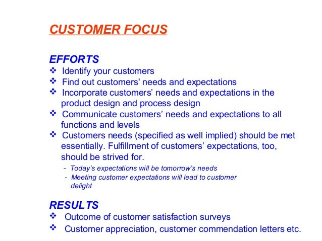 CUSTOMER FOCUS EFFORTS  Identify your customers  Find out customers' needs and expectations  Incorporate customers' nee...