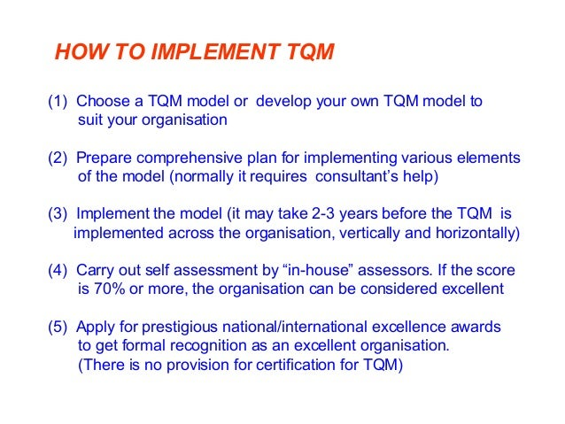 WHY ADOPT A TQM MODEL  The model provides a framework for implementing TQM throughout the organisation cutting across all...