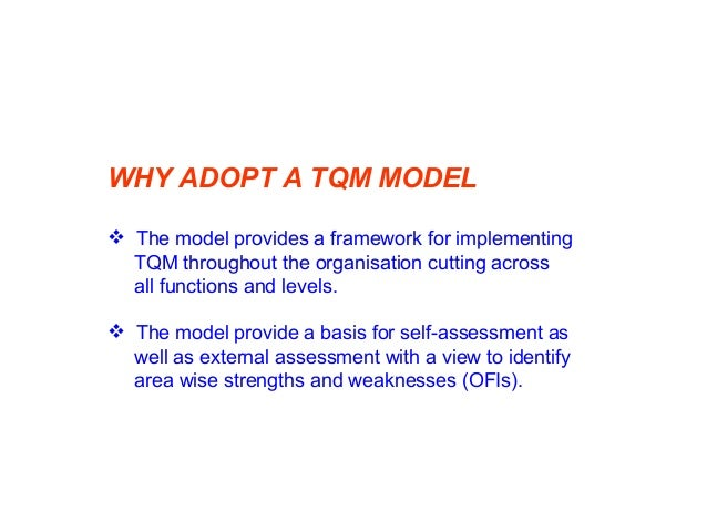 WHICH MODEL TO ADOPT  Organisation can develop it own TQM model to suit its size, nature of operations and culture etc. C...