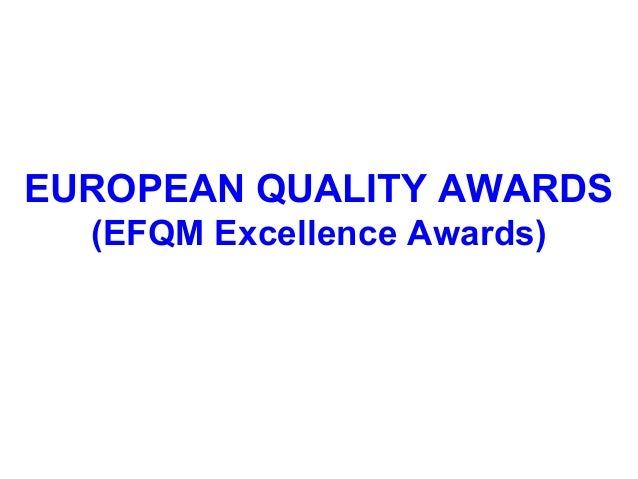 WHAT IS EFQM EFQM (European Foundation for Quality Management) is a non-profit body of European business organisations. Th...