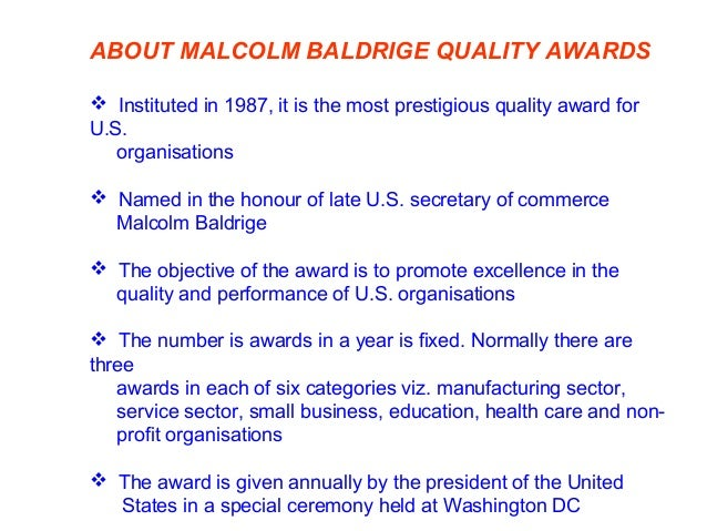 ABOUT MALCOLM BALDRIGE QUALITY AWARDS (Contd.)  Assessors are leading experts from U.S. business/ education/health care/n...