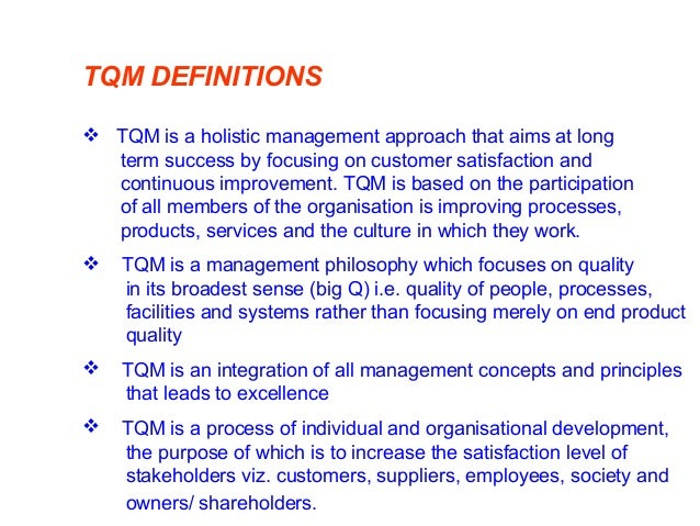 TQM DEFINITIONS  TQM is a holistic management approach that aims at long term success by focusing on customer satisfactio...