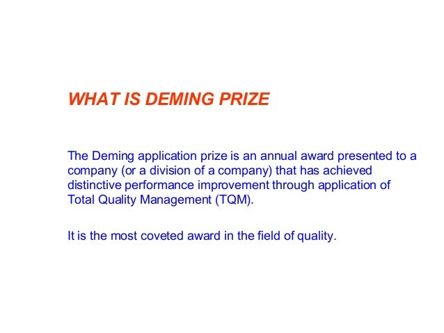 ABOUT DEMING PRIZE  The oldest and most prestigious award in the field of Quality  Instituted in 1951 in the honour of l...