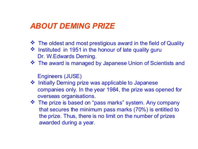ABOUT DEMING PRIZE (Contd.)  Applicant organisations for Deming Prize have to undergo rigorous examination process during...