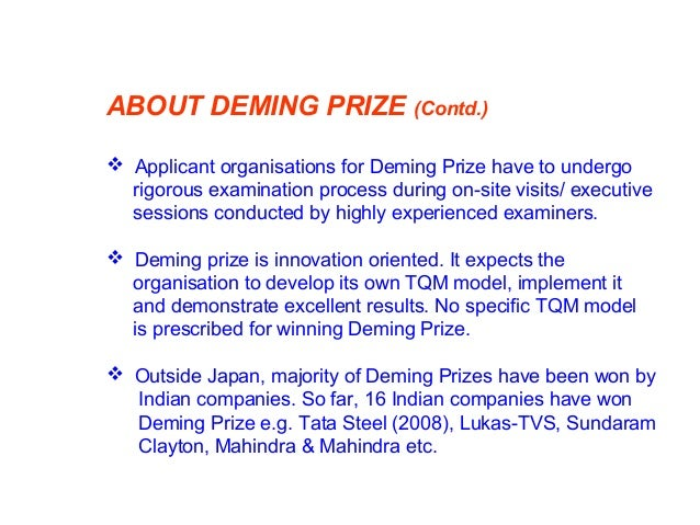DEMING PRIZE CRITERIA  Whether the objectives and strategies of the company are challenging and customer focused.  How T...