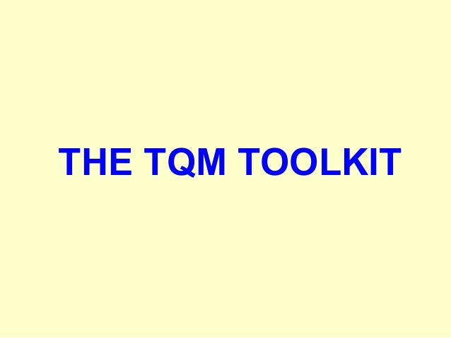 """THE TQM TOOLKIT TOOL PURPOSE BENCH MARKING For setting improvement targets w.r.t. better performers e.g.""""best-in-class"""" QU..."""