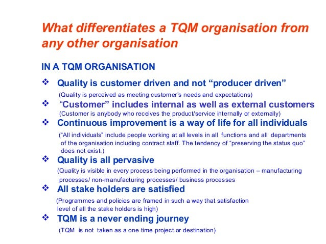 What differentiates a TQM organisation from any other organisation IN A TQM ORGANISATION  Quality is customer driven and ...