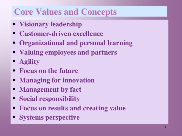 Core Values and Concepts   Visionary leadership   Customer-driven excellence   Organizational and personal learning   ...