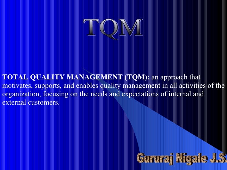 TOTAL QUALITY MANAGEMENT (TQM):  an approach that motivates, supports, and enables quality management in all activities of...