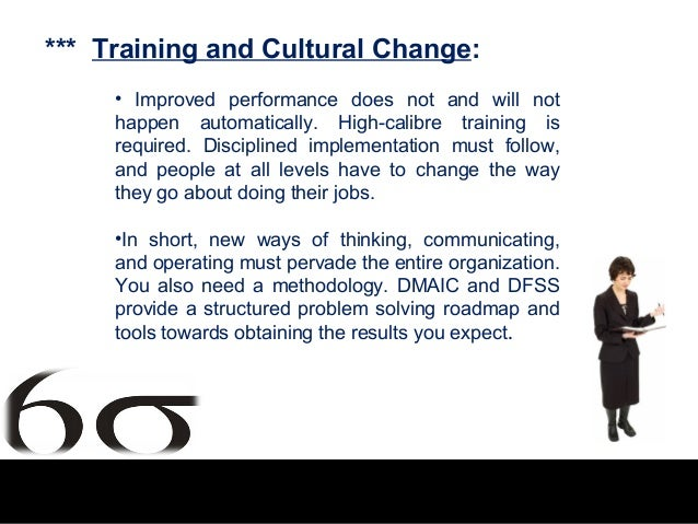 *** Training and Cultural Change:     • Improved performance does not and will not     happen automatically. High-calibre ...