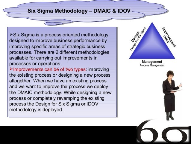 Six Sigma Methodology – DMAIC & IDOV        Six Sigma Methodology – DMAIC & IDOVSix Sigma is a process oriented methodolo...