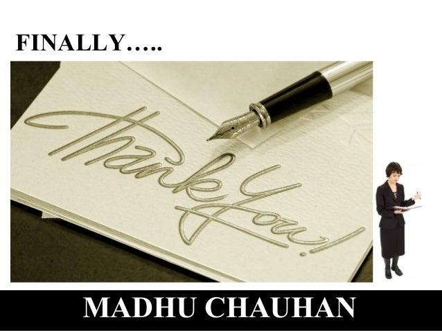 FINALLY…..    MADHU CHAUHAN