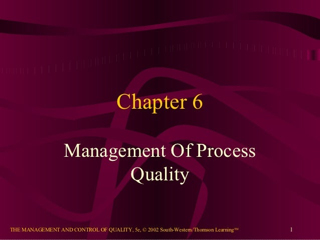Chapter 6                   Management Of Process                         QualityTHE MANAGEMENT AND CONTROL OF QUALITY, 5e...
