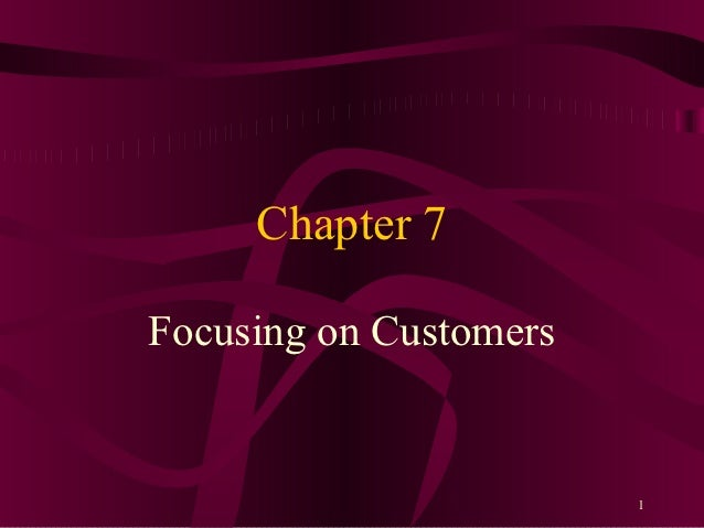 Chapter 7Focusing on Customers                        1