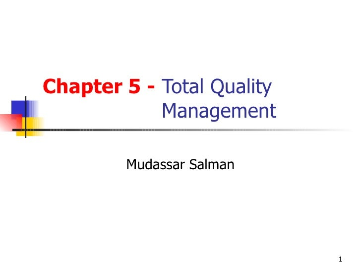 Chapter 5   -  Total Quality   Management Mudassar Salman