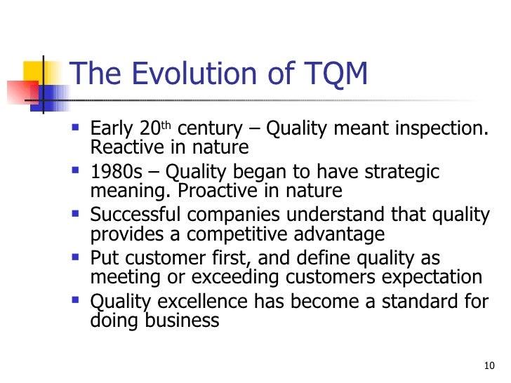 The Evolution of TQM <ul><li>Early 20 th  century – Quality meant inspection. Reactive in nature </li></ul><ul><li>1980s –...
