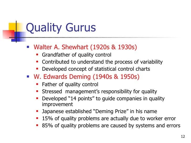 Quality Gurus <ul><li>Walter A. Shewhart (1920s & 1930s) </li></ul><ul><ul><li>Grandfather of quality control </li></ul></...