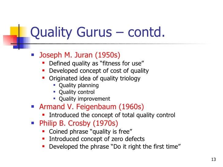"""Quality Gurus – contd. <ul><li>Joseph M. Juran (1950s) </li></ul><ul><ul><li>Defined quality as """"fitness for use"""" </li></u..."""