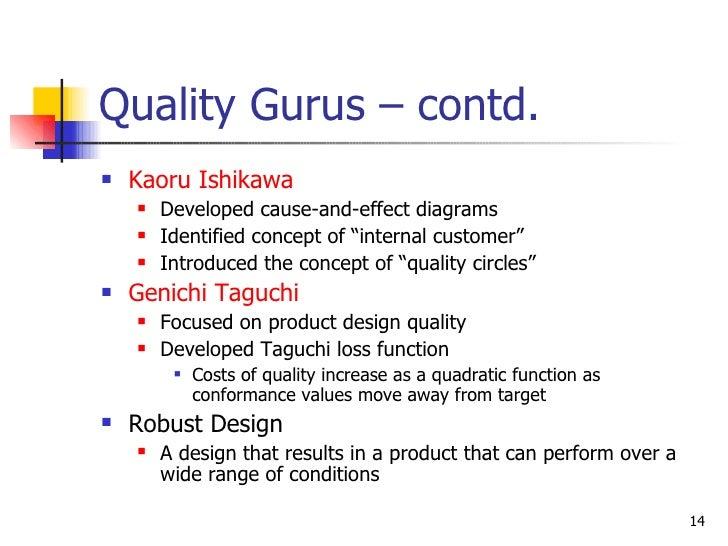 Quality Gurus – contd. <ul><li>Kaoru Ishikawa </li></ul><ul><ul><li>Developed cause-and-effect diagrams </li></ul></ul><ul...