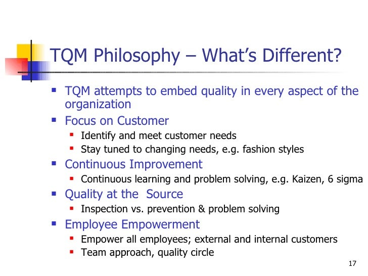 TQM Philosophy – What's Different? <ul><li>TQM attempts to embed quality in every aspect of the organization </li></ul><ul...