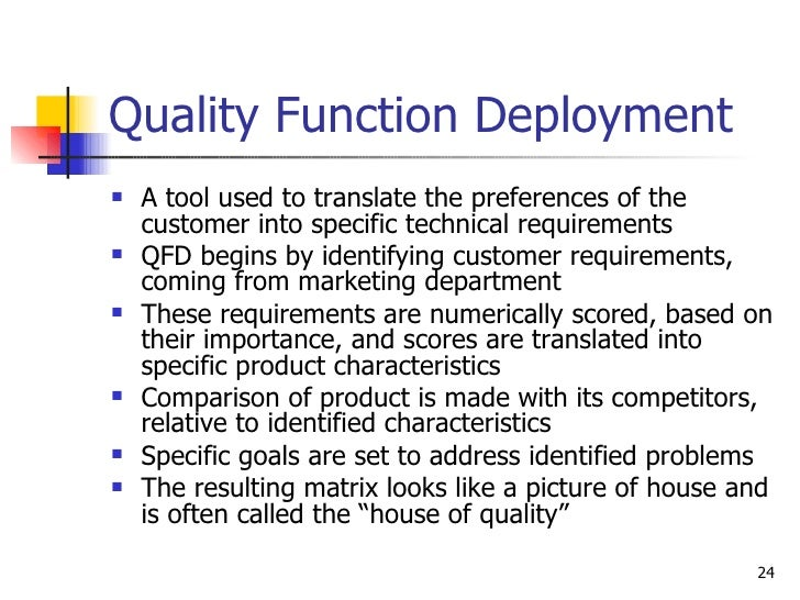 Quality Function Deployment <ul><li>A tool used to translate the preferences of the customer into specific technical requi...