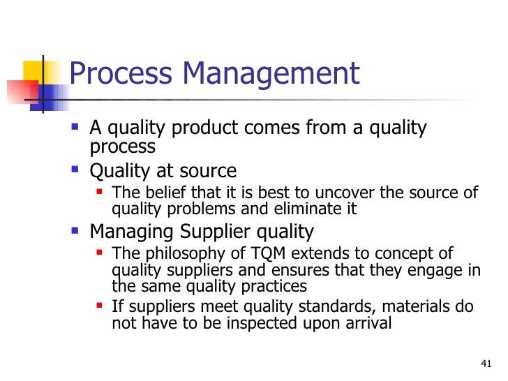 Process Management <ul><li>A quality product comes from a quality process </li></ul><ul><li>Quality at source </li></ul><u...