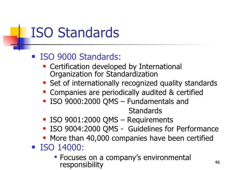 ISO Standards <ul><li>ISO 9000 Standards:   </li></ul><ul><ul><li>Certification developed by International Organization fo...