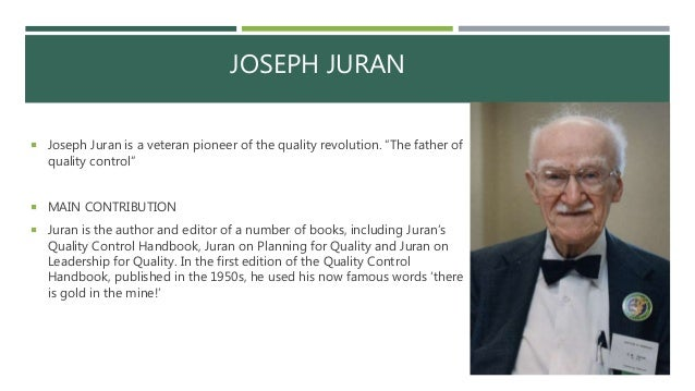 tqm guru j juran Quotes about joseph m juran total quality management (tqm) in the department of defense is a strategy for continuously improving performance at every level, and in all areas of responsibility it combines fundamental management techniques, existing improvement efforts, and specialized technical tools under a disciplined structure focused on .