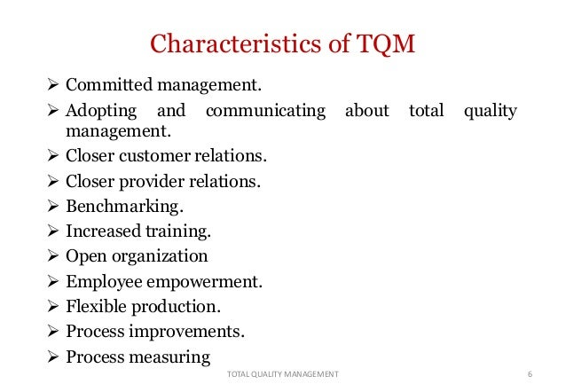 the main characteristics of total quality management Definition of total quality management  performs in the best possible manner to improve quality and productivity, thereby continually reducing total cost (6).