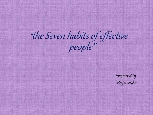 """the Seven habits of effective people"" Prepared by Priya sinha"